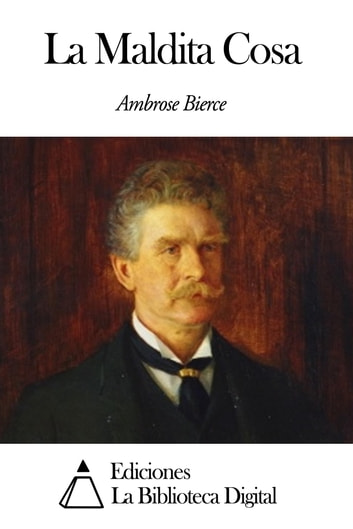 La Maldita Cosa ebook by Ambrose Bierce