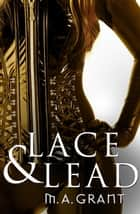 Lace & Lead (Novella) ebook by M.a. Grant