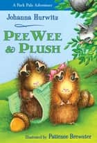 PeeWee & Plush ebook by Johanna Hurwitz, Patience Brewster
