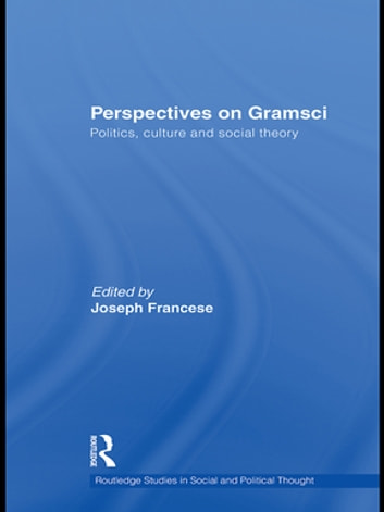 Perspectives on Gramsci - Politics, culture and social theory eBook by