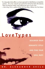 Lovetypes - Discover Your Romantic Style And Find Yo ebook by Alexander Avila