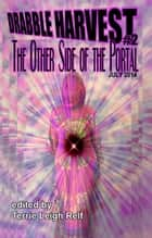 Drabble Harvest #2: The Other Side Of The Portal ebook by Terrie Relf