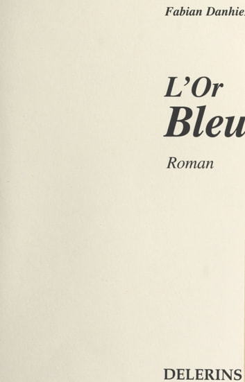 L'or bleu - Roman ebook by Fabian Danhiez