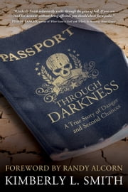 Passport through Darkness - A True Story of Danger and Second Chances ebook by Kimberly L. Smith