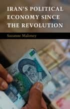 Iran's Political Economy since the Revolution ebook by Suzanne Maloney