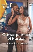 Consequences of Passion - A sensual pregnancy romance ebook by Yahrah St. John