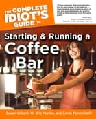 The Complete Idiot's Guide to Starting And Running A Coffeebar ebook by Linda Formichelli, Susan Gilbert, W. Eric Martin
