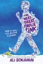 The Next Great Paulie Fink ebook by Ali Benjamin