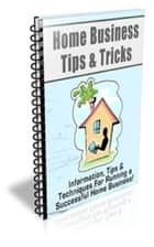 Home Business Tips & Tricks ebook by Jimmy  Cai