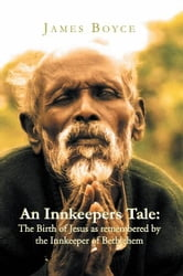 An Innkeepers Tale: The Birth of Jesus as remembered by the Innkeeper of Bethlehem ebook by James Boyce