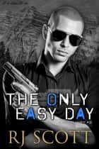 The Only Easy Day ebook by RJ Scott