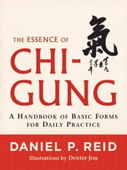 The Essence of Chi-Gung - A Handbook of Basic Forms for Daily Practice ebook by Daniel P. Reid