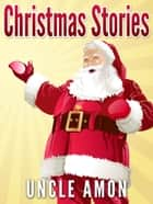 Christmas Stories ebook by Uncle Amon