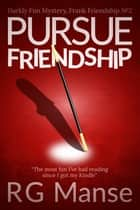 Pursue Friendship - Darkly Fun Mystery ebook by R.G. Manse