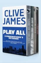Play All - A Bingewatcher's Notebook ebook by Clive James