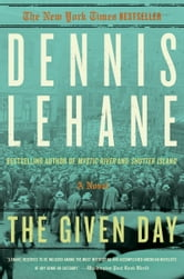 The Given Day ebook by Dennis Lehane