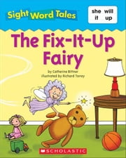 Sight Word Tales: The Fix-It-Up Fairy ebook by Fleming, Maria