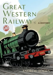 Great Western Railway: A History ebook by Andrew Roden