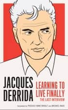 Learning to Live Finally ebook by Jacques Derrida,Jean Birnbaum,Pascal-Anne Brault