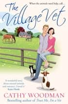 The Village Vet - (Talyton St George) ebook by Cathy Woodman