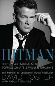 Hitman - Forty Years Making Music, Topping the Charts, and Winning Grammys ebook by David Foster