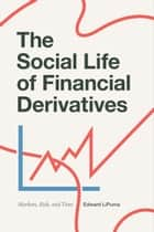 The Social Life of Financial Derivatives - Markets, Risk, and Time ebook by Edward LiPuma