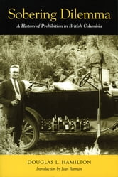 Sobering Dilemma - A History of Prohibition in British Columbia ebook by Douglas Hamilton