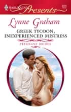Greek Tycoon, Inexperienced Mistress ebook by Lynne Graham