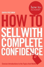 How To Sell With Complete Confidence ebook by Gavin Presman, John Gordon
