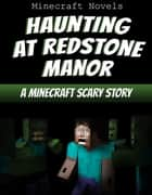 Haunting At Redstone Manor - Minecraft Scary Story ebook by