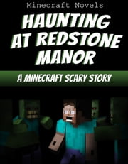 Haunting At Redstone Manor - Minecraft Scary Story ebook by Minecraft Novels