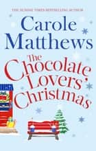 The Chocolate Lovers' Christmas - the feel-good, romantic, fan-favourite series from the Sunday Times bestseller ebook by Carole Matthews