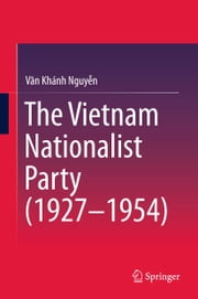 The Vietnam Nationalist Party (1927-1954) ebook by Van Khanh Nguyen