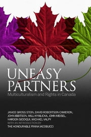 Uneasy Partners - Multiculturalism and Rights in Canada ebook by Janice Stein,David Robertson Cameron,John Ibbitson,Will Kymlicka,John Meisel,Haroon Siddiqui,Michael Valpy