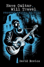 Have Guitar, Will Travel - Protest Travel Writing ebook by David Rovics