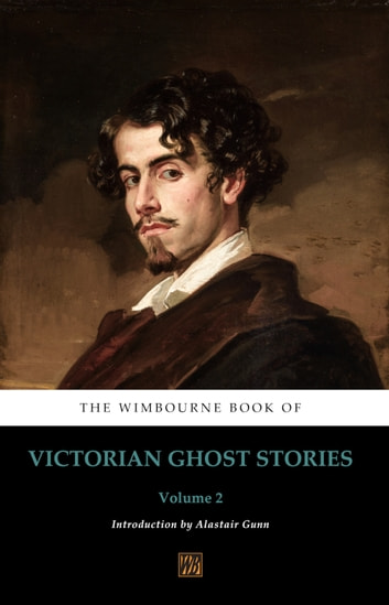 The Wimbourne Book Of Victorian Ghost Stories Ebook By Alastair Gunn