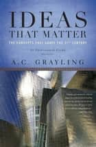 Ideas That Matter ebook by A. C. Grayling