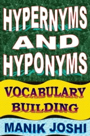 Hypernyms and Hyponyms: Vocabulary Building ebook by Manik Joshi