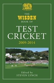 The Wisden Book of Test Cricket 2009 - 2014 ebook by Steven Lynch