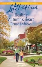 Healing Autumn's Heart ebook by Renee Andrews