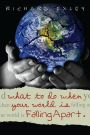 What to Do When Your World is Falling Apart ebook by Richard Exley