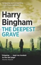 The Deepest Grave - Fiona Griffiths Crime Thriller Series Book 6 ebook by Harry Bingham