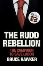 The Rudd Rebellion - The Campaign to Save Labor ebook by