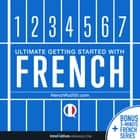 Learn French: Ultimate Getting Started with French 有聲書 by Innovative Language Learning, LLC, FrenchPod101.com