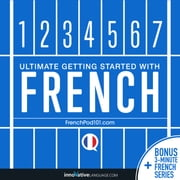 Learn French: Ultimate Getting Started with French audiobook by Innovative Language Learning, LLC