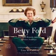 Betty Ford - First Lady, Women's Advocate, Survivor, Trailblazer audiobook by Lisa McCubbin