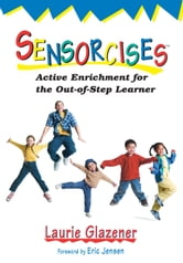 Sensorcises - Active Enrichment for the Out-of-Step Learner ebook by Laurie Glazener