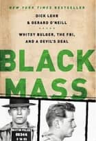 Black Mass ebook by Dick Lehr,Gerard O'Neill