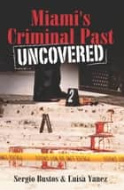Miami's Criminal Past - Uncovered ebook by Sergio Bustos, Luisa Yanez
