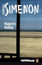 Maigret's Holiday ebook by Georges Simenon,Ros Schwartz